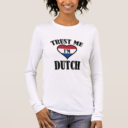 Trust Me I'm Dutch Long Sleeve T-Shirt