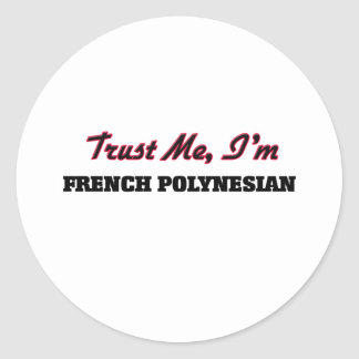 Trust me I'm French Polynesian Round Stickers