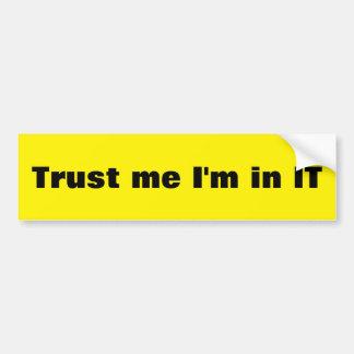 trust me i'm in IT Bumper Sticker