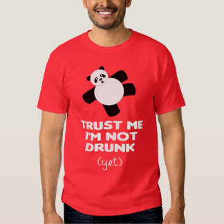 TRUST ME I'M NOT DRUNK (yet) Shirts