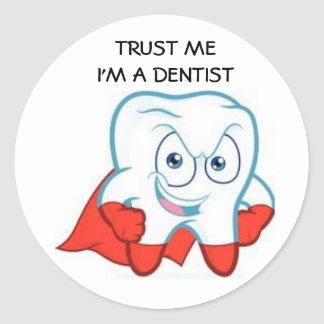 Trust me! I'm to DENTIST Classic Round Sticker