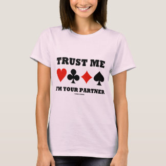 Trust Me I'm Your Partner (Bridge Card Suits) T-Shirt