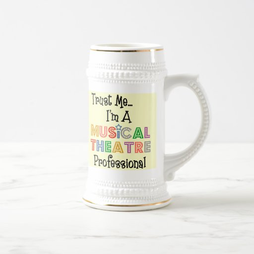 Trust Me...Musical Theatre Pro Stein Mugs