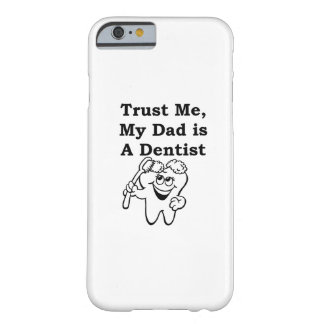 Trust Me, My Dad is A Dentist Barely There iPhone 6 Case