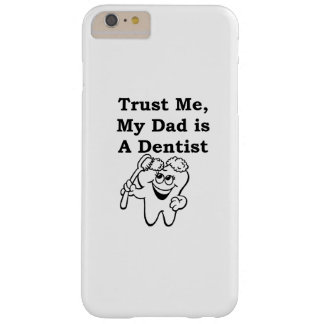 Trust Me, My Dad is A Dentist Barely There iPhone 6 Plus Case