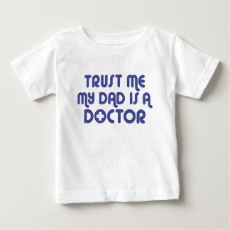 Trust Me My Dad is a Doctor Baby T-Shirt