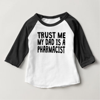 Trust Me My Dad Is A Pharmacist Baby T-Shirt
