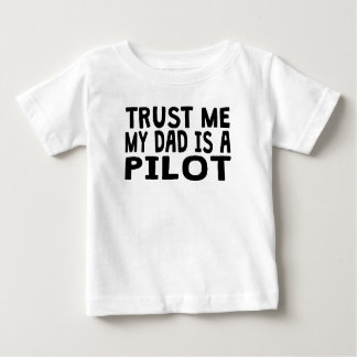 Trust Me My Dad Is A Pilot Baby T-Shirt