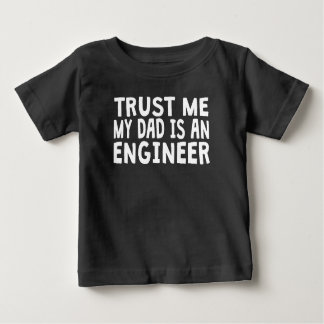 Trust Me My Dad Is An Engineer Baby T-Shirt