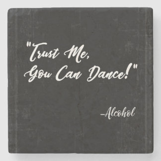 Trust Me You Can Dance - Alcohol Stone Coaster