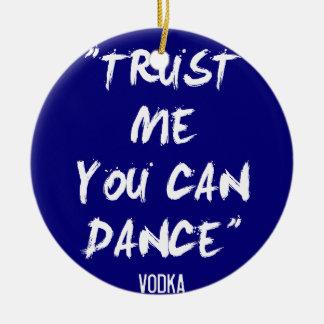 Trust Me You Can Dance - Vodka Christmas Ornament
