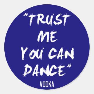 Trust Me You Can Dance - Vodka Classic Round Sticker