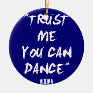 Trust Me You Can Dance - Vodka Round Ceramic Decoration