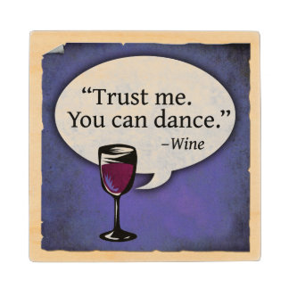 Trust Me You Can Dance Wine Quote Wood Coaster