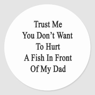Trust Me You Don't Want To Hurt A Fish In Front Of Stickers