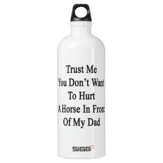 Trust Me You Don't Want To Hurt A Horse In Front O SIGG Traveller 1.0L Water Bottle
