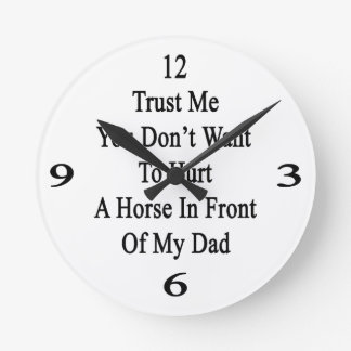 Trust Me You Don't Want To Hurt A Horse In Front O Wallclocks