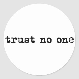 TRUST NO ONE CLASSIC ROUND STICKER