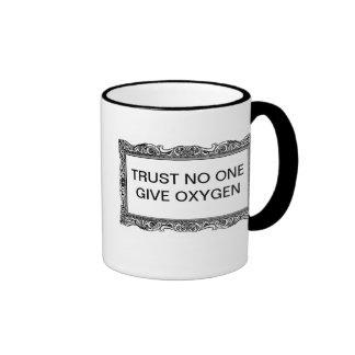 TRUST NO ONE - GIVE OXYGEN RINGER MUG