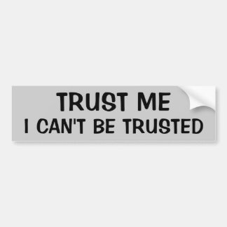 Trust That I Can't Be Trusted Bumper Sticker