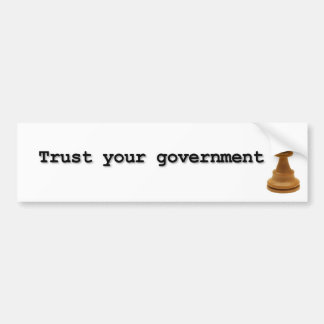 Trust Your Government Bumper Sticker