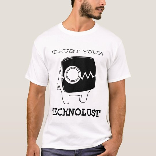 Trust your Technolust T-Shirt