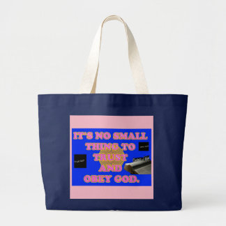 Trusting and obeying God is no small task. Large Tote Bag