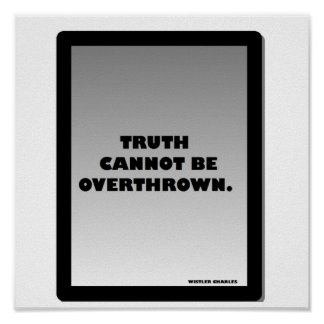 Truth cannot be overthrown poster