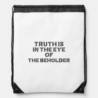 Truth is in the eye of the beholder drawstring bags