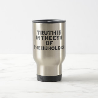 Truth is in the eye of the beholder stainless steel travel mug