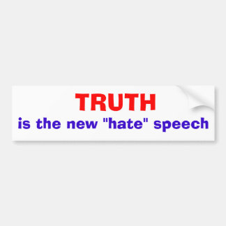 "Truth is the new ""hate"" speech bumper sticker"