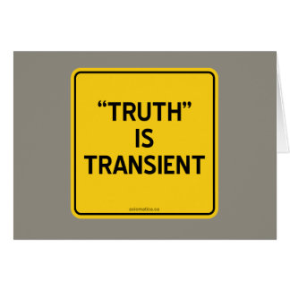 """""""TRUTH"""" IS TRANSIENT GREETING CARD"""