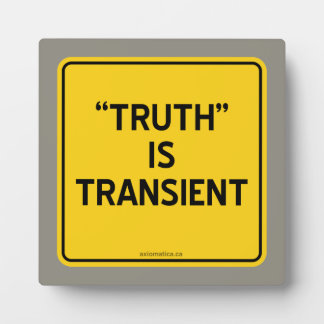 """""""TRUTH"""" IS TRANSIENT PLAQUES"""
