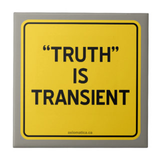 """""""TRUTH"""" IS TRANSIENT SMALL SQUARE TILE"""