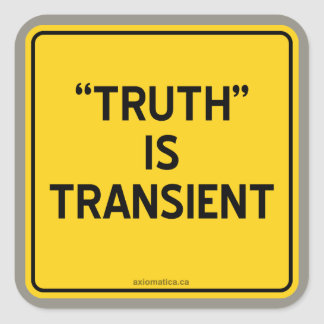 """TRUTH"" IS TRANSIENT SQUARE STICKER"