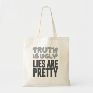 Truth is ugly, lies are pretty budget tote bag