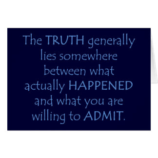 Truth lies somewhere between what happened greeting card