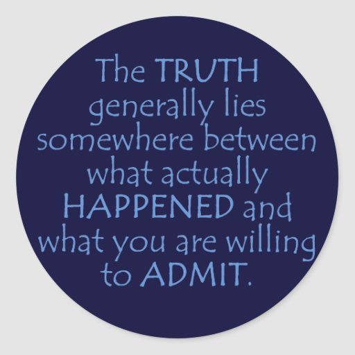 Truth lies somewhere between what happened round sticker