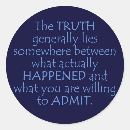 Truth lies somewhere between what happened round sticker