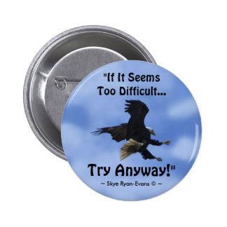 """TRY ANYWAY"" Bald Eagle Series Motivational Button"