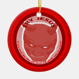 Try Jesus. If you don't like Him the Devil will.. Round Ceramic Decoration