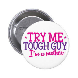 Try me TOUGH GUY I'm a MOTHER! 6 Cm Round Badge