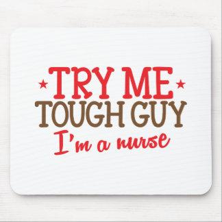 try me tough guy, I'm a nurse Mouse Pad