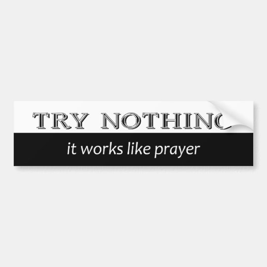 Try Nothing Bumper Sticker