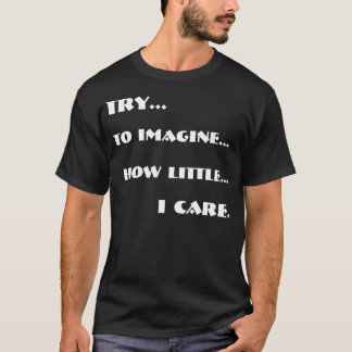 Try to imagine... T-Shirt