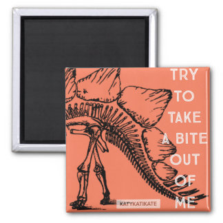 Try to Take a Bite out of Me Magnet