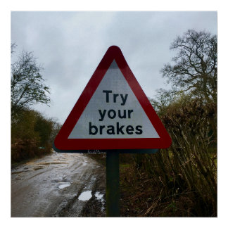 Try Your Breaks Warning Sign Poster