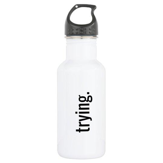 """trying."" Water Bottle"