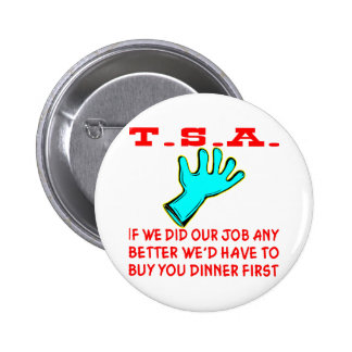 TSA If We Did Our Job Any Better We d Have To Pins