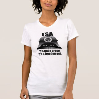 TSA: It's not a grope. It's a freedom pat. T-Shirt